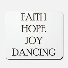 FAITH HOPE JOY DANCING Mousepad