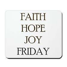 FAITH HOPE JOY FRIDAY Mousepad