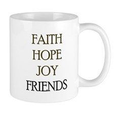 FAITH HOPE JOY FRIENDS Mug