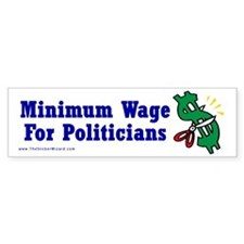 Minimum Wage for Politicians Bumper Bumper Sticker