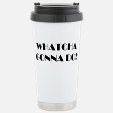 Whatcha Gonna Do? Stainless Steel Travel Mug