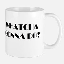 Whatcha Gonna Do? Mug