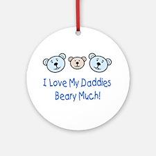 I Love My Daddies.. Ornament (Round)