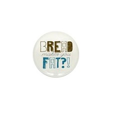 Bread Makes You Fat?! Mini Button (10 pack)