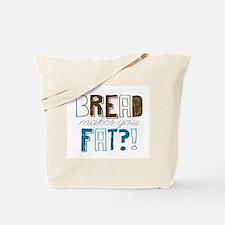 Bread Makes You Fat?! Tote Bag