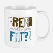 Bread Makes You Fat?! Mug