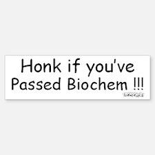 Honk if you've Passed Biochem Bumper Bumper Bumper Sticker