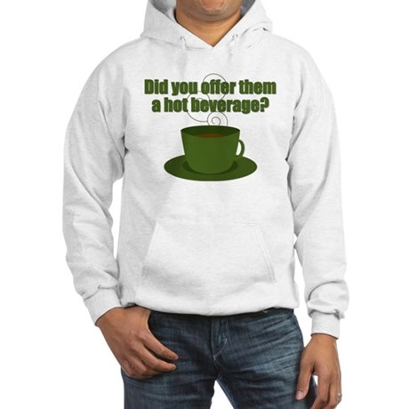 Did you offer them a hot beverage? Hooded Sweatshi