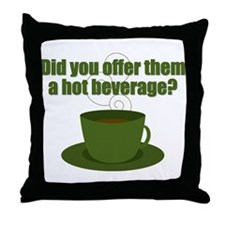 Did you offer them a hot beverage? Throw Pillow