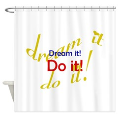 Dream It Do It Shower Curtain
