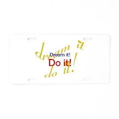 Dream It Do It Aluminum License Plate