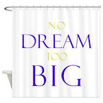 No Dream Too Big Shower Curtain