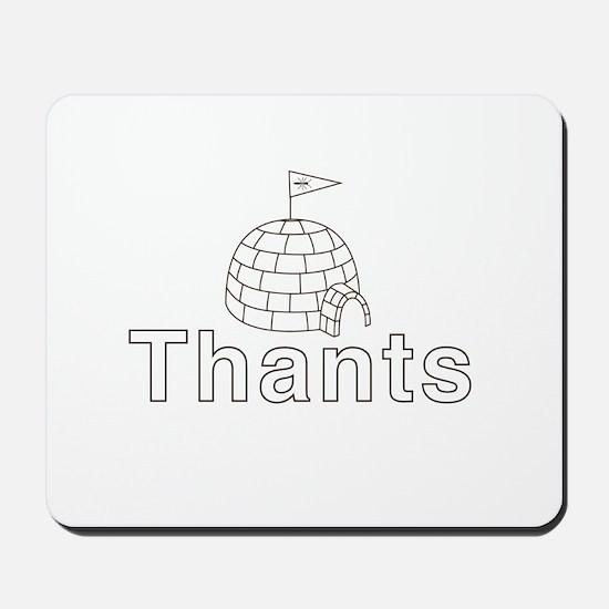 Thants Igloo Mousepad