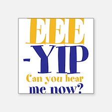 "EEE-YIP Square Sticker 3"" x 3"""