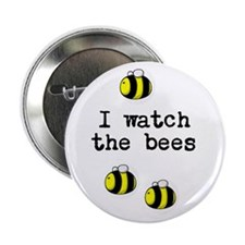 """""""I watch the bees"""" 2.25"""" Button"""