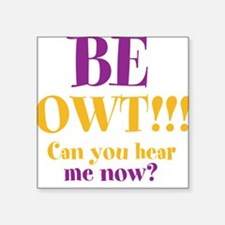 """BE OWT!! Square Sticker 3"""" x 3"""""""