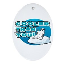 Cooler Than You! Ornament (Oval)