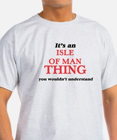 It's an Isle Of Man thing, you wouldn& T-Shirt