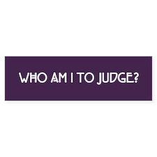 Who Am I To Judge Bumper Bumper Sticker