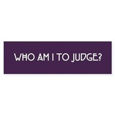 Who Am I To Judge Bumper Sticker