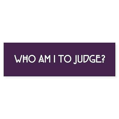 Who Am I To Judge Sticker (Bumper)