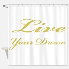 Live Your Dream Shower Curtain