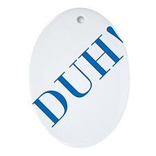 duh Ornament (Oval)