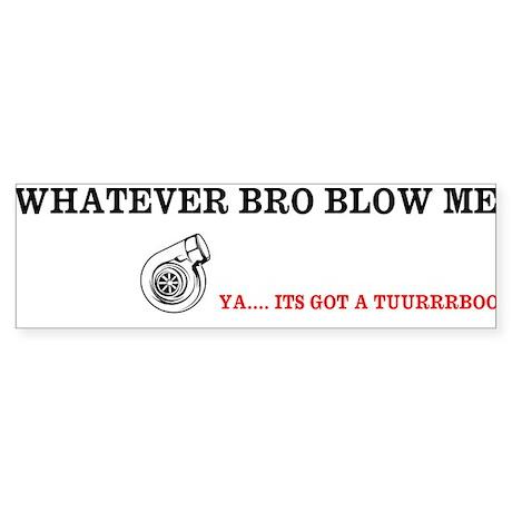 WHATEVER BRO BLOW ME ITS GOT A TURBO STICKER Bumpe