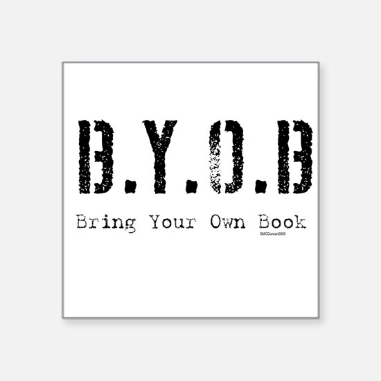 "byob.jpg Square Sticker 3"" x 3"""