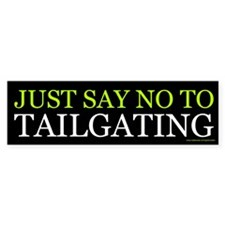 Just Say No To Tailgating (sticker)