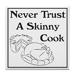 Never Trust a Skinny Cook Tile Coaster