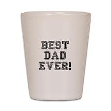 BEST DAD EVER! Shot Glass