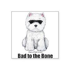 "Bad to the Bone Westie! Square Sticker 3"" x 3"""