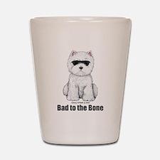 Bad to the Bone Westie! Shot Glass