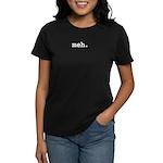 meh. Women's Dark T-Shirt