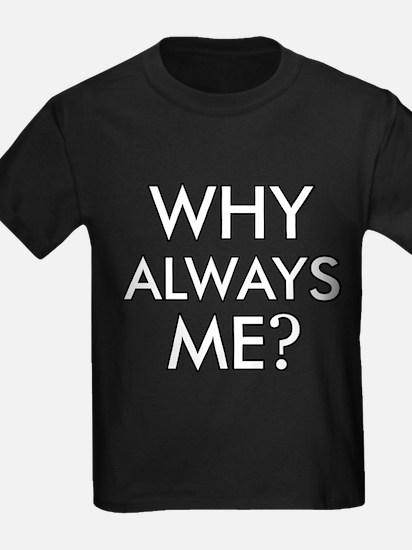 Why Always Me ? designs T