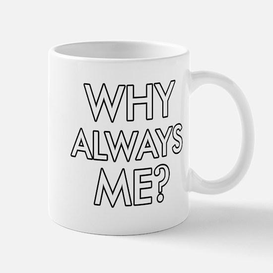 Why Always Me ? designs Mug