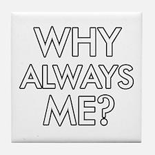 Why Always Me ? designs Tile Coaster