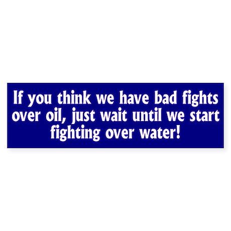 fight over water... Bumper Sticker