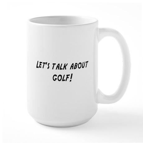 Lets talk about GOLF Large Mug