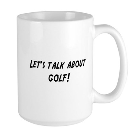 Lets talk about GOLF Large Mug