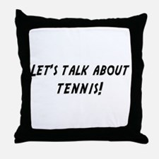 Lets talk about TENNIS Throw Pillow