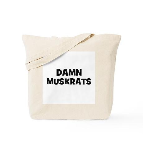 Damn Muskrats Tote Bag