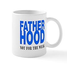 Fatherhood Not For Weak Mug