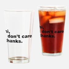 Hi I Don't Care Thanks Drinking Glass