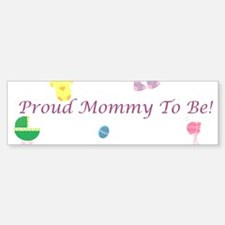 Proud Mommy To Be Bumper Bumper Sticker