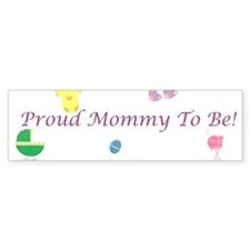 Proud Mommy To Be Bumper Sticker