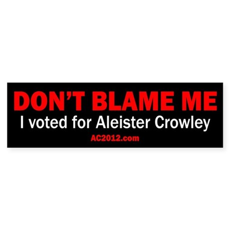 """Don't Blame Me..."" Bumper Sticker"