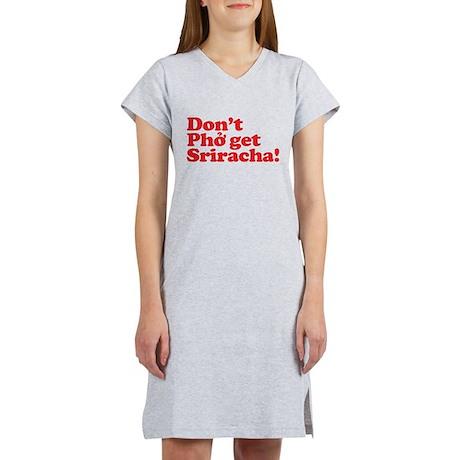 Dont Pho get Sriracha! Women's Nightshirt