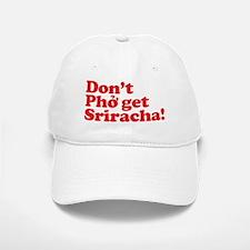 Dont Pho get Sriracha! Baseball Baseball Cap